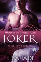Joker - Mating Season ebook by Elsa Jade