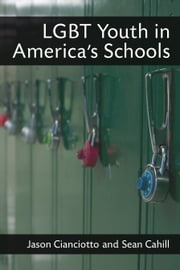 LGBT Youth in America's Schools ebook by Jason Cianciotto, Sean Cahill