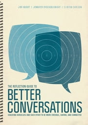 The Reflection Guide to Better Conversations - Coaching Ourselves and Each Other to Be More Credible, Caring, and Connected ebook by Jennifer Ryschon Knight,Clinton Carlson,Dr. Jim Knight