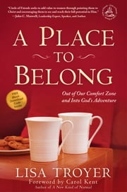 A Place to Belong - Out of Our Comfort Zone and Into God's Adventure ebook by Lisa Troyer
