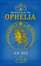 Ophelia ebook by K.M. Rice