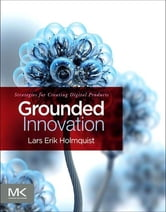 Grounded Innovation - Strategies for Creating Digital Products ebook by Lars Erik Holmquist