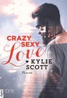 Crazy, Sexy, Love ebook by Katrin Reichardt, Kylie Scott