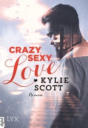 Crazy, Sexy, Love ebook by Kylie Scott, Katrin Reichardt