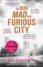 In Our Mad and Furious City - Winner of the International Dylan Thomas Prize ebook by