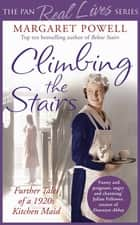 Climbing the Stairs - Further tales of a 1920 kitchen maid ebook by Margaret Powell