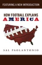 How Football Explains America ebook by Sal Paolantonio