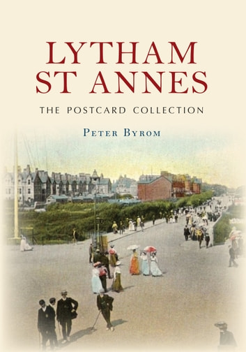 Lytham St Annes The Postcard Collection ebook by Peter Byrom