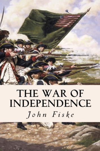 The War of Independence ebook by John Fiske
