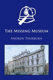 The Missing Museum ebook by Thorburn,Andrew