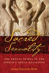 Sacred Sexuality - The Erotic Spirit in the World's Great Religions ebook by Georg Feuerstein, Ph.D.