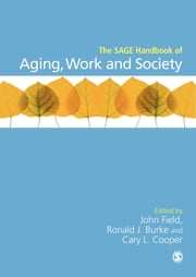 The SAGE Handbook of Aging, Work and Society ebook by Professor Ronald J Burke,Professor Cary L Cooper,John Field