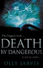 Death by Dangerous ebook by Olly Jarvis