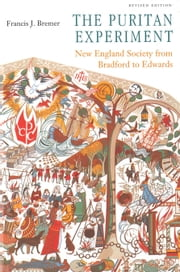 The Puritan Experiment - New England Society from Bradford to Edwards ebook by Francis J. Bremer