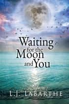 Waiting for the Moon and You ebook by L.J. LaBarthe