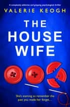 The Housewife - A completely addictive and gripping psychological thriller ebook by