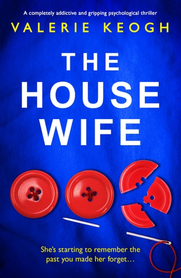 The Housewife - A completely addictive and gripping psychological thriller ebook by Valerie Keogh