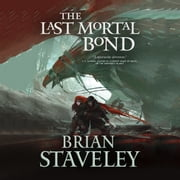 Last Mortal Bond, The audiobook by Brian Staveley
