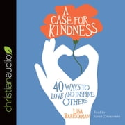 A Case for Kindness - 40 Ways to Love and Inspire Others audiobook by Lisa Barrickman