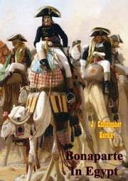 Bonaparte In Egypt [Illustrated Edition] ebook by J. Christopher Herold