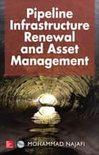 Pipeline Infrastructure Renewal and Asset Management ebook by Mohammad Najafi