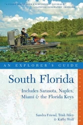 Explorer's Guide South Florida: Includes Sarasota, Naples, Miami & the Florida Keys (Second Edition) (Explorer's Complete) ebook by Sandra Friend,Trish Riley,Kathy Wolf