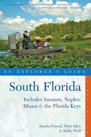 Explorer's Guide South Florida: Includes Sarasota, Naples, Miami & the Florida Keys (Second Edition) ebook by Sandra Friend,Trish Riley,Kathy Wolf
