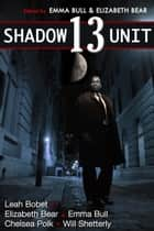 Shadow Unit 13 ebook by Emma Bull