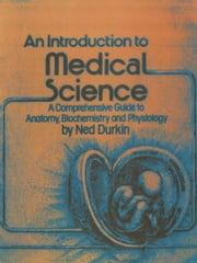 An Introduction to Medical Science - A Comprehensive Guide to Anatomy, Biochemistry and Physiology ebook by N. Durkin