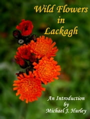 Wild Flowers in Lackagh ebook by Michael J. Hurley