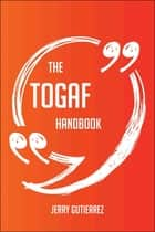 The TOGAF Handbook - Everything You Need To Know About TOGAF ebook by Jerry Gutierrez