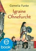 Igraine Ohnefurcht ebook by Cornelia Funke
