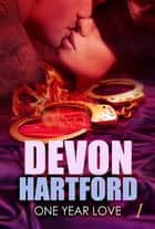 ONE YEAR LOVE - Part One ebook by Devon Hartford