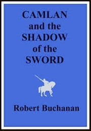 Camlan and The Shadow of the Sword ebook by Robert Buchanan