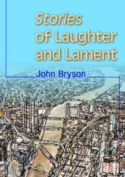 Stories of Laughter and Lament ebook by John Bryson
