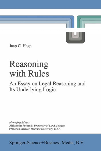 Reasoning with Rules - An Essay on Legal Reasoning and Its Underlying Logic ebook by Jaap Hage