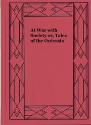 At War with Society or, Tales of the Outcasts ebook by James McLevy