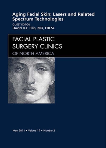 Aging Facial Skin: Use of Lasers and Related Technologies, An Issue of Facial Plastic Surgery Clinics - E-Book ebook by David Ellis, MD