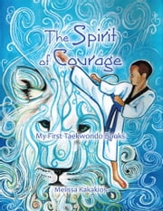The Spirit of Courage - My First Tae Kwon Do Books ebook by Melissa Kakakios