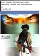 Reflections on Contemprorary Issues: Democracy, Terrorism, jihad, and other issues ebook by Amjed Jaaved
