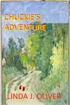 Chuckie's Adventure ebook by Linda J Oliver