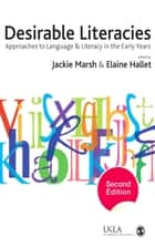 Desirable Literacies - Approaches to Language and Literacy in the Early Years ebook by Jackie Marsh, Dr. Elaine Hallet