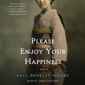 Please Enjoy Your Happiness - A Memoir audiobook by Paul Brinkley-Rogers
