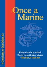 Once a Marine - Collected stories by enlisted Marine Corps Vietnam veterans - their lives 35 years later ebook by Charles Latting and Claude DeShazo, M.D.