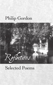 Philip Gordon: Reflections: Selected Poems ebook by Dr. Philip Gordon, PhD
