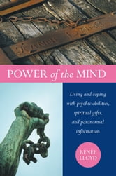 Power of the Mind: Living and coping with psychic abilities, spiritual gifts, and paranormal information ebook by Renee Lloyd