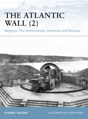 The Atlantic Wall (2) - Belgium, The Netherlands, Denmark and Norway ebook by Steven J. Zaloga,Mr Adam Hook