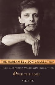 Over the Edge - Stories ebook by Harlan Ellison
