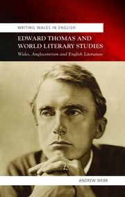 Edward Thomas and World Literary Studies - Wales, Anglocentrism and English Literature ebook by Andrew Webb