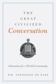 The Great Civilized Conversation - Education for a World Community ebook by Wm. Theodore de Bary